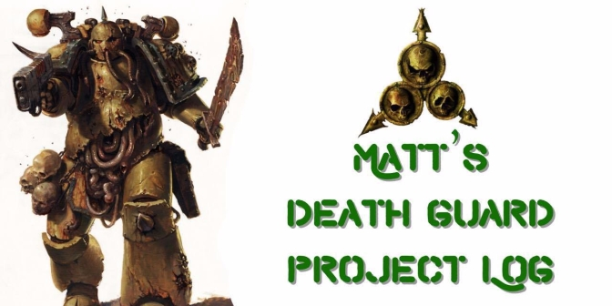 The Sons of Mortarion: Matt's Death Guard log